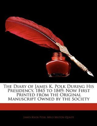 The Diary of James K. Polk James Knox Polk http://www.bookscrolling.com/the-best-books-to-learn-about-president-james-k-polk/
