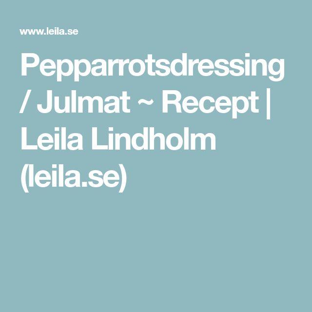 Pepparrotsdressing / Julmat ~ Recept | Leila Lindholm (leila.se)