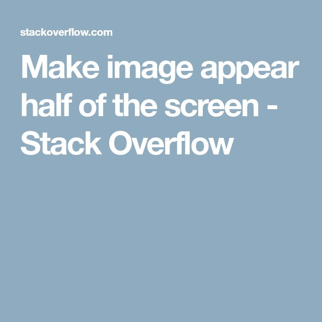 Make image appear half of the screen - Stack Overflow
