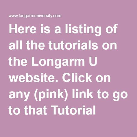 Here is a listing of all the tutorials on the Longarm U website. Click on any (pink) link to go to that Tutorial