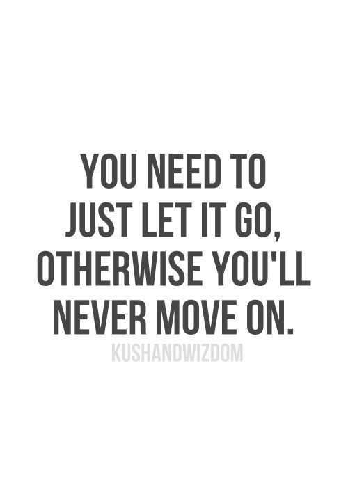 You Need To Just Let Go Otherwise You Will Never Move On Quotes