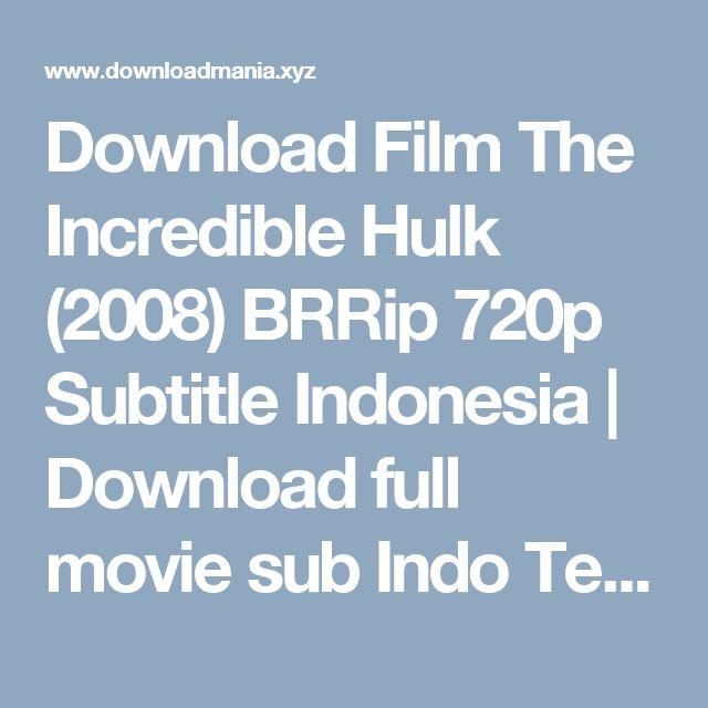 Download Film The Incredible Hulk (2008) BRRip 720p Subtitle Indonesia | Download full movie sub Indo Terbaru