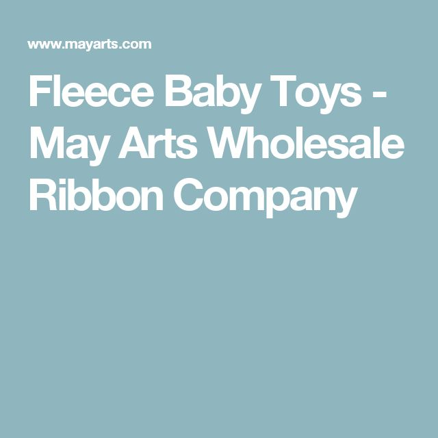 Fleece Baby Toys - May Arts Wholesale Ribbon Company