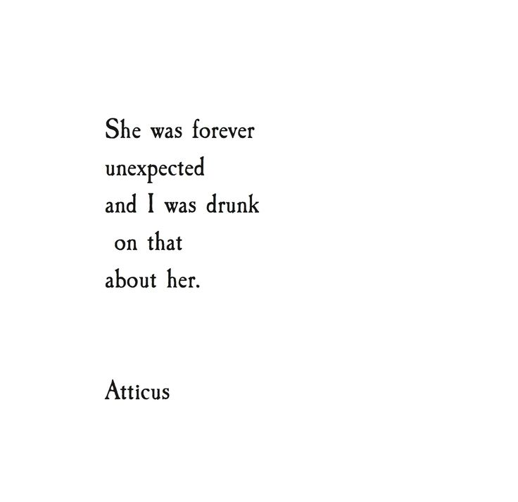 She was forever unexpected, and I was drunk on that about her. - Atticus