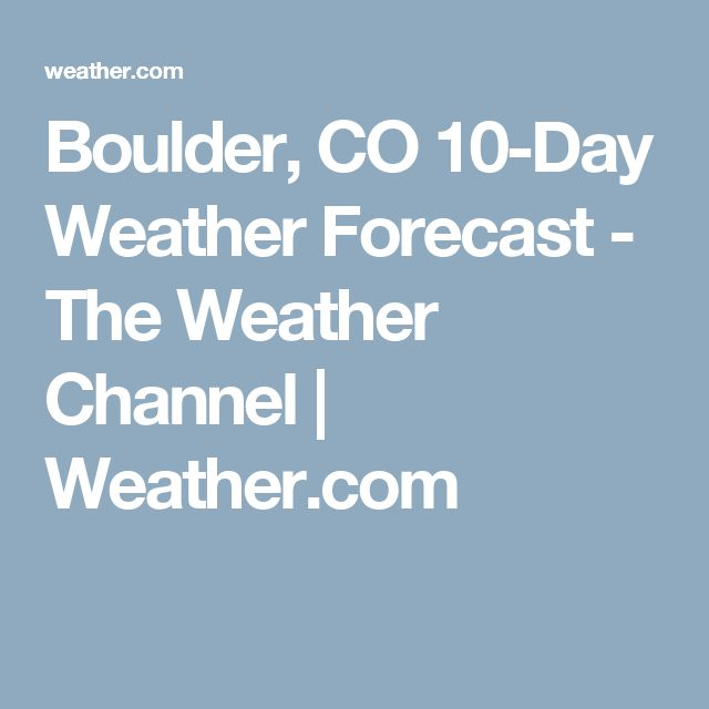 Boulder, CO 10-Day Weather Forecast - The Weather Channel | Weather.com
