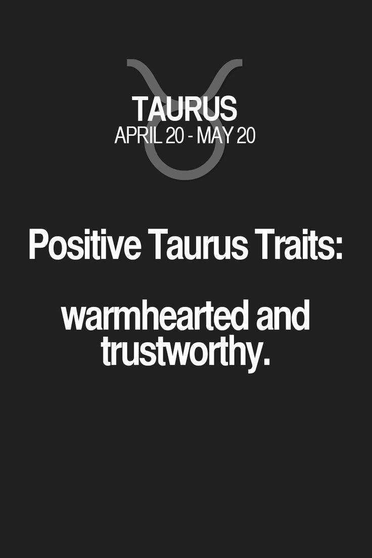 Positive Taurus Traits: warmhearted and trustworthy. Taurus | Taurus Quotes | Taurus Zodiac Signs