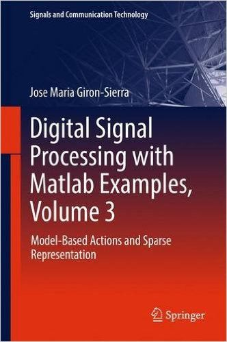 Digital Signal Processing with Matlab Examples, Volume 3: Model-Based Actions and Sparse Representation