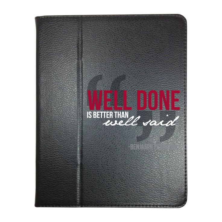 """Well done is better than well said""--Benjamin Franklin #ipadcase To order email sales@PROMOrx.com"