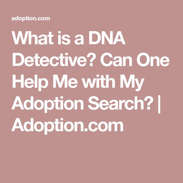 What is a DNA Detective? Can One Help Me with My Adoption Search? | Adoption.com