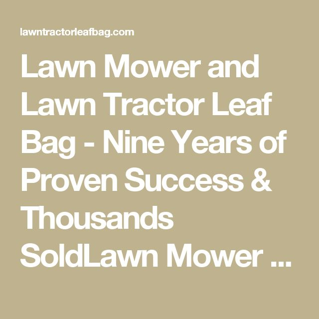 Lawn Mower and Lawn Tractor Leaf Bag - Nine Years of Proven Success & Thousands SoldLawn Mower and Lawn Tractor Leaf Bag