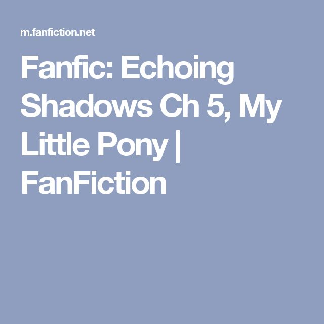 Fanfic: Echoing Shadows Ch 5, My Little Pony | FanFiction