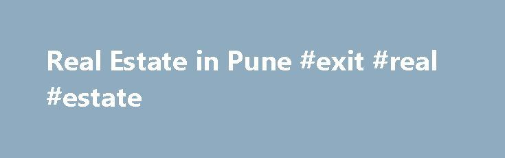 Real Estate in Pune #exit #real #estate http://real-estate.nef2.com/real-estate-in-pune-exit-real-estate/  #pune real estate # Real Estate in Pune Investment in Pune Real Estate includes putting the money in both commercial real estate in Pune as well as residential real estates in Pune. The residential Pune Real Estate is classified as those properties that are sold as dwelling units. The Real Estate Pune includes all type of Pune property like apartments, bungalow flats, farm house plots…