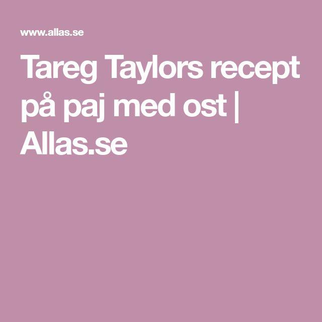 Tareg Taylors recept på paj med ost | Allas.se
