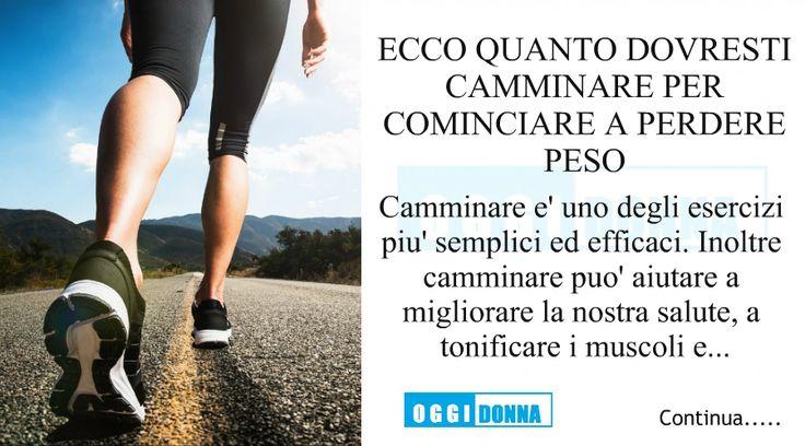 ECCO QUANTO DOVRESTI CAMMINARE PER COMINCIARE A PERDERE PESO Camminare è uno degli esercizi più semplici ed efficaci. Inoltre camminare può aiutare a migliorare la nostra salute, a tonificare i muscoli e a perdere peso. Ma solo poche persone sanno che camminando si possono perdere 500 grammi o più a settimana, e anche 9 k9