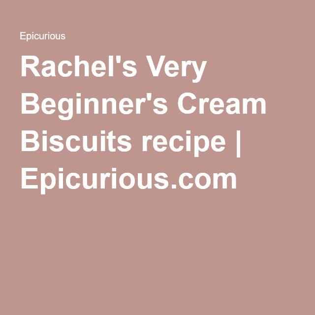 Rachel's Very Beginner's Cream Biscuits recipe | Epicurious.com