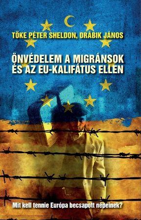 Drábik János és Tőke Péter - Önvédelem a Migránsok és az EU-kalifátus Ellen (könyv, 2015) - leleplezo.hu - Leleplező Magazin, http://wp.me/p5T5An-5L