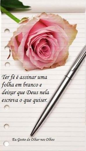 """✿⊱❥ """"Ter fé é assinar uma folha em branco e deixar que Deus nela escreva o que quiser."""""""