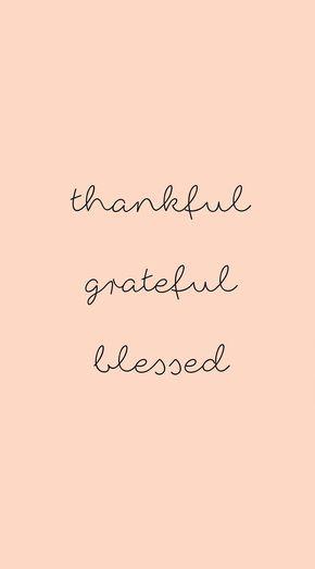 Wallpaper, Phone, Hintergrund, Hintergründe, Handy Hintergrund, Handy Wallpaper, iPhone Wallpaper, Android, quote, zitat, quotes, grateful, thankful blessed
