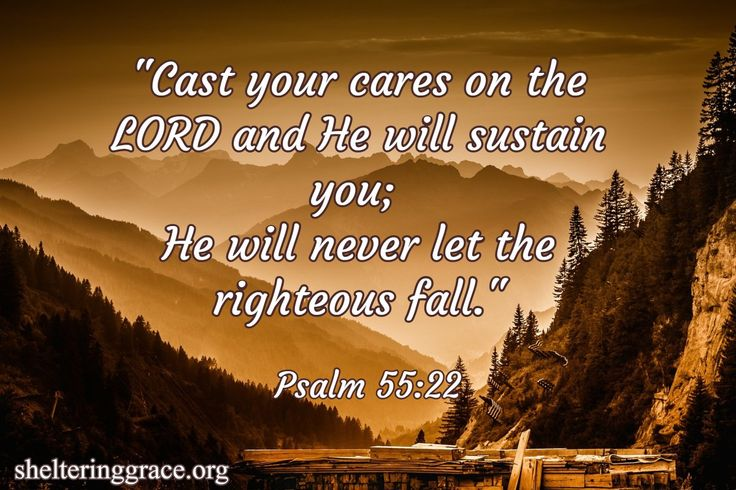 """""""Cast your cares on the LORD and He will sustain you; He will never let the righteous fall."""" - Psalm 55:22 #bible #hope"""