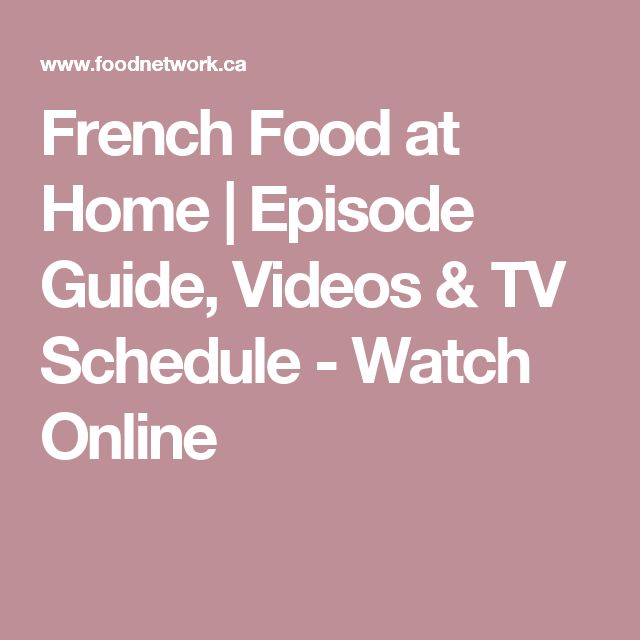 French Food at Home | Episode Guide, Videos & TV Schedule - Watch Online