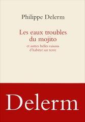 Les eaux troubles du mojito et autres belles raisons d'habiter sur terre – Philippe Delerm – Editions Seuil – 2015