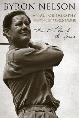 How I Played the Game: An Autobiography by Byron Nelson. $16.95. Author: Byron Nelson. Publication: March 8, 2006. Publisher: Taylor Trade Publishing (March 8, 2006)