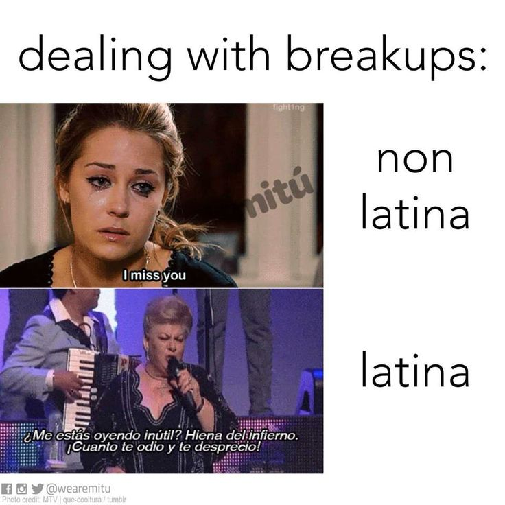 Haha. Latina be like in a break up.