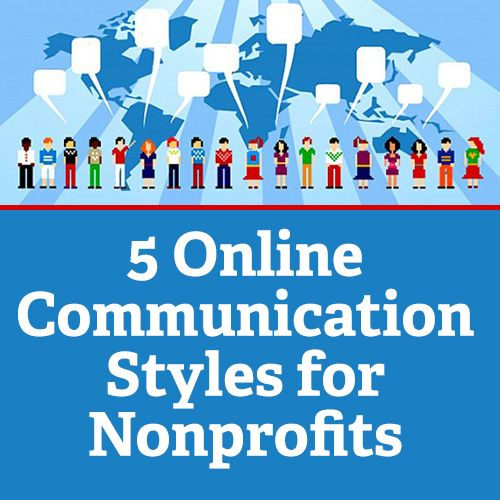 5 Online Communication Styles for Nonprofits: http://www.nptechforgood.com/2014/11/30/5-online-communication-styles-for-nonprofits/