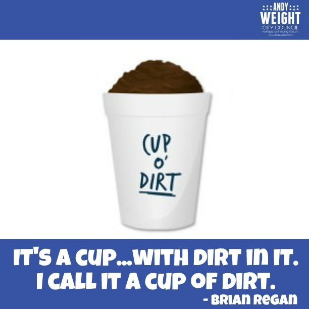 It's a cup...with dirt in it. I call it a cup of dirt.   -Brian Regan #andyweight #brianregan #cupofdirt