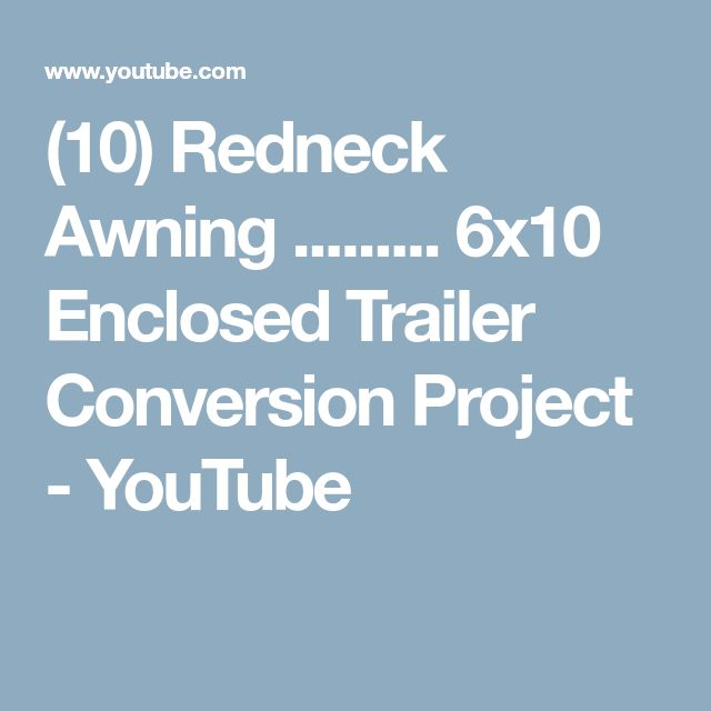 (10) Redneck Awning ......... 6x10 Enclosed Trailer Conversion Project - YouTube