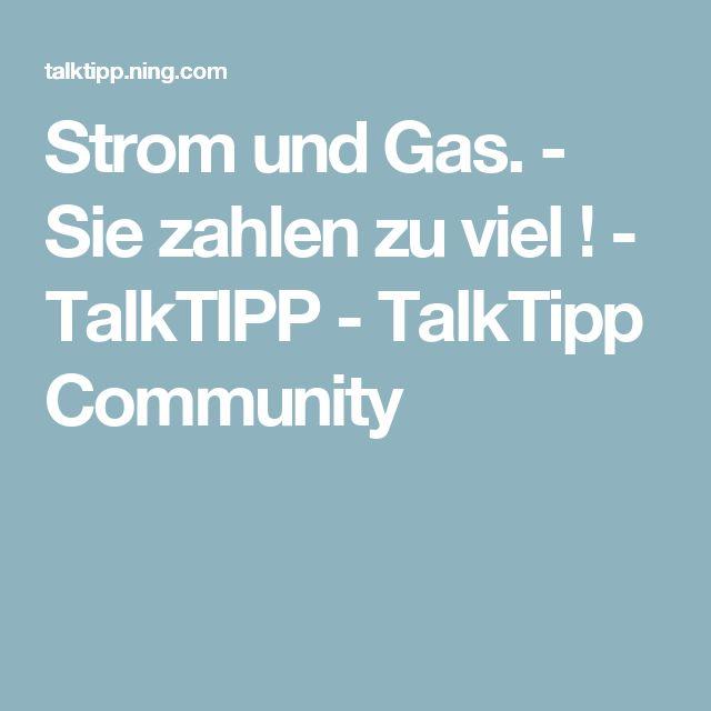 Strom und Gas. - Sie zahlen zu viel ! - TalkTIPP  - TalkTipp Community