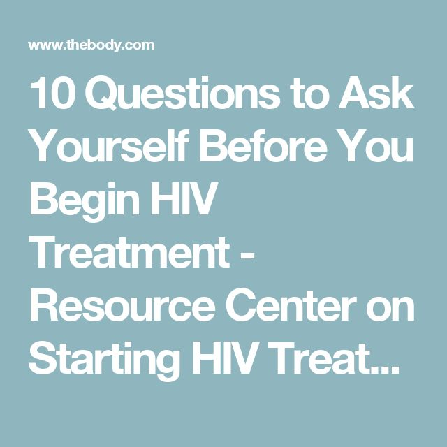 10 Questions to Ask Yourself Before You Begin HIV Treatment - Resource Center on Starting HIV Treatment - TheBody.com