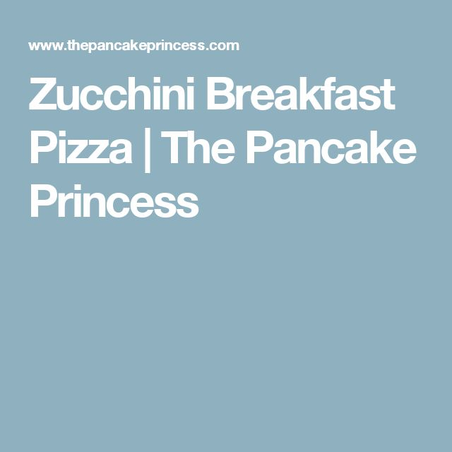 Zucchini Breakfast Pizza | The Pancake Princess