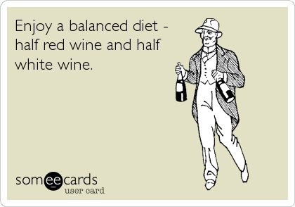Enjoy a balanced diet - half red wine and half white wine.