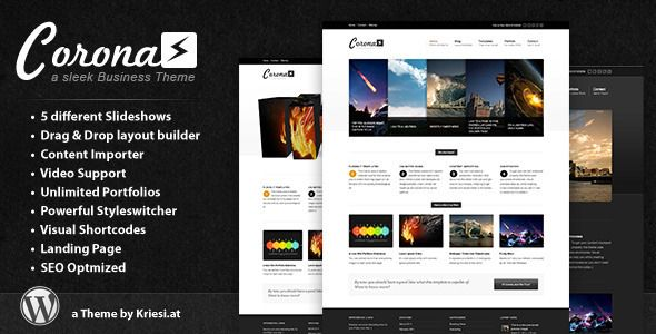 Corona - Business & Portfolio Theme   http://themeforest.net/item/corona-business-portfolio-theme/533913?ref=damiamio         Corona is an elegant and flexible WordPress Theme, suited for users with no coding knowledge as well as developers. The theme comes with a plethora of options so you can modify layout, styling, colors and fonts directly from within the backend. 6 Slideshows, multiple skin, font and color options as well as dynamic template builder will help you create the Website you…