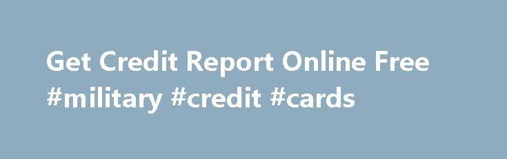 Get Credit Report Online Free #military #credit #cards http://credit.remmont.com/get-credit-report-online-free-military-credit-cards/  #get free credit report # Whether you want to give your Get credit report online free Get credit report online Read More...The post Get Credit Report Online Free #military #credit #cards appeared first on Credit.