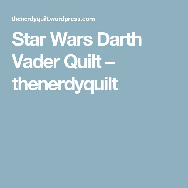 Star Wars Darth Vader Quilt – thenerdyquilt