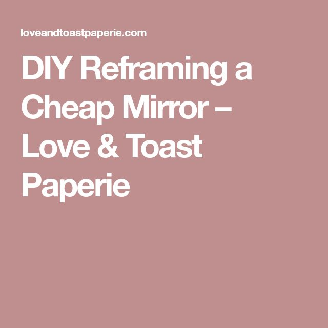 DIY Reframing a Cheap Mirror – Love & Toast Paperie
