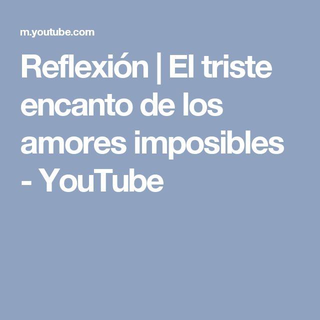 Reflexión   El triste encanto de los amores imposibles - YouTube