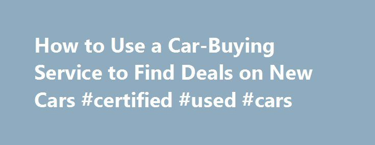 How to Use a Car-Buying Service to Find Deals on New Cars #certified #used #cars http://car.remmont.com/how-to-use-a-car-buying-service-to-find-deals-on-new-cars-certified-used-cars/  #car buy # How to Use a Car-Buying Service to Find Deals on New Cars By Jessica L. Anderson | November 2011 The best prices often come from services that will do the haggling for you for a fee. Smart car buyers know they should never pay full sticker price. But what's the right target […]The post How to Use a…