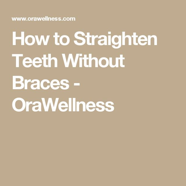 How to Straighten Teeth Without Braces - OraWellness
