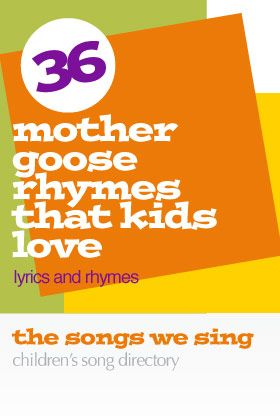 36 Mother Goose Rhymes That Kids Love | Lyrics and Rhymes - https://thesongswesing.wordpress.com/2009/03/16/mother-goose-for-kids-lyrics-and-rhymes/