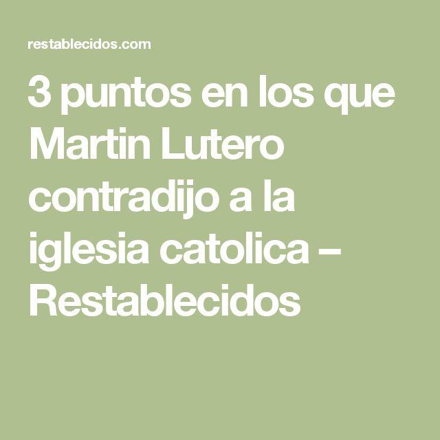 3 puntos en los que Martin Lutero contradijo a la iglesia catolica – Restablecidos