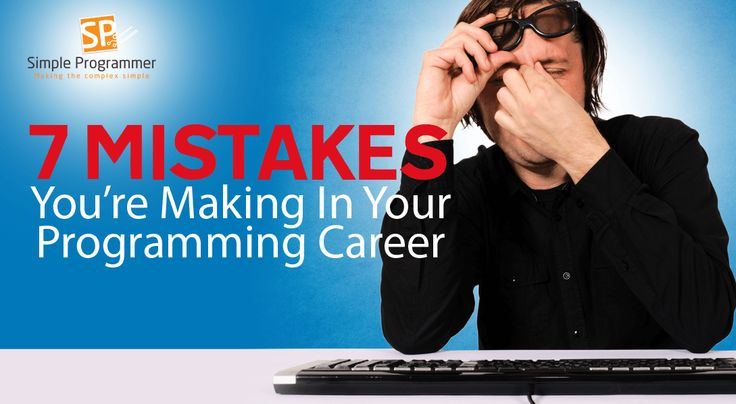 7 Mistakes You're Making In Your Programming Career - Simple Programmer