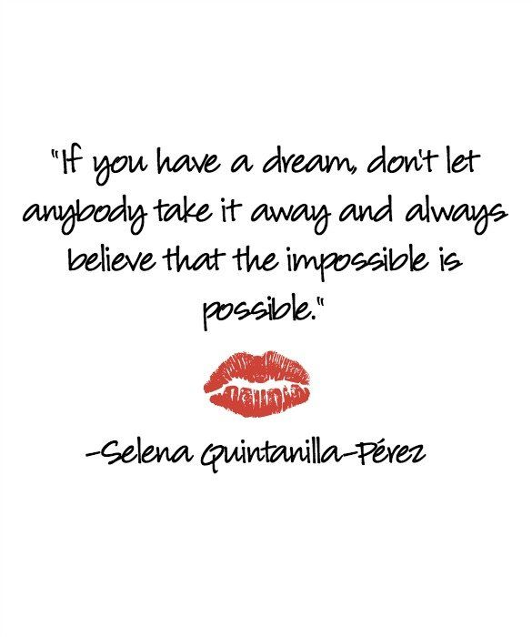 """5 Selena Quotes to Live By: """"If you have a dream, don't let anybody take it away and always believe that the impossible is possible."""" -Selena Quintanilla-Pérez"""