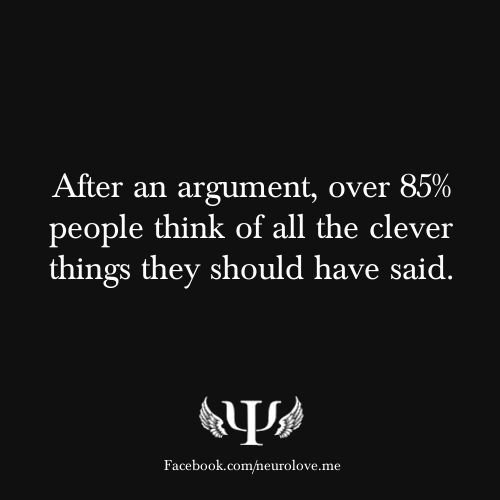 After an argument, over 85% people think of all the clever things they should have said.