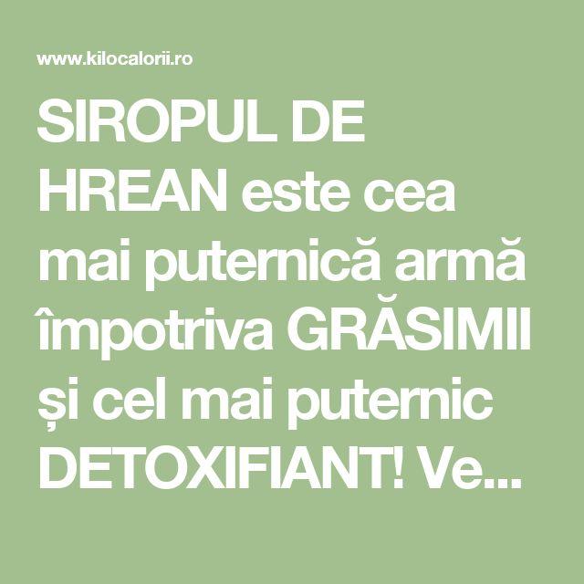 SIROPUL DE HREAN este cea mai puternică armă împotriva GRĂSIMII și cel mai puternic DETOXIFIANT! Vezi rețeta pentru slăbire și detoxifiere! » kiloCalorii