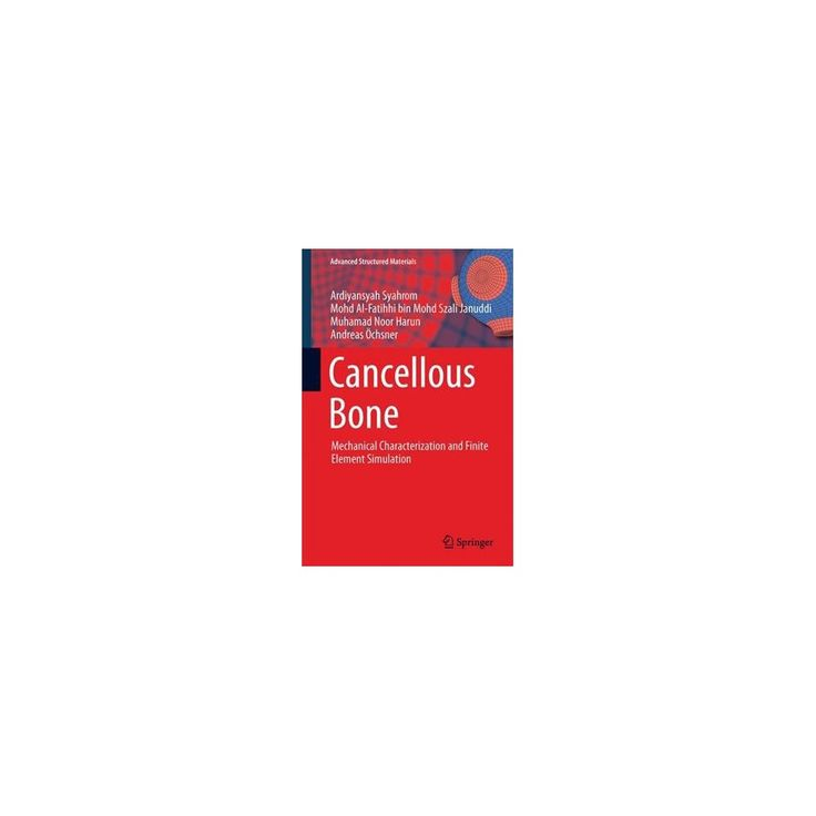 Cancellous Bone : Mechanical Characterization and Finite Element Simulation (Hardcover)