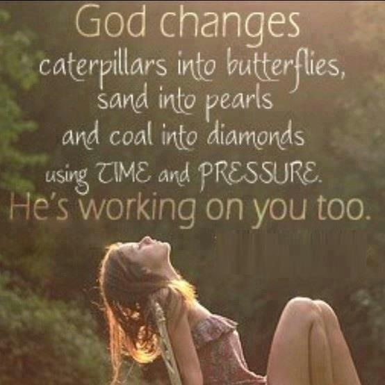 God uses time and pressure to change...