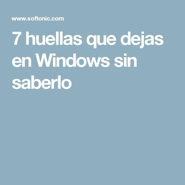 7 huellas que dejas en Windows sin saberlo